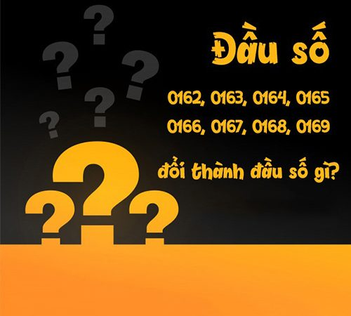 Đầu số 0162, 0163, 0164, 0165, 0166, 0167, 0168, 0169 đổi thành đầu số gì?