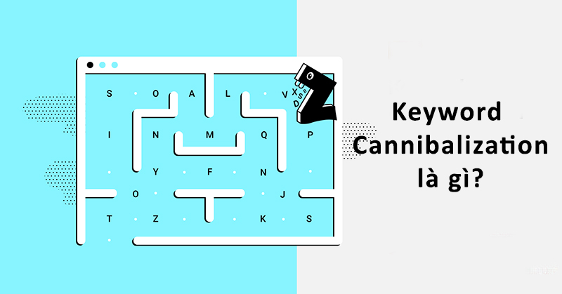 Nguyên nhân gây ra tình trạng Keyword Cannibalization đối với website